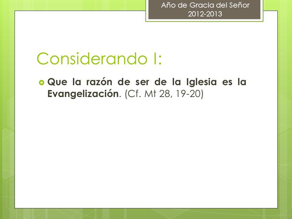 Considerando I: Que la razón de ser de la Iglesia es la Evangelización.