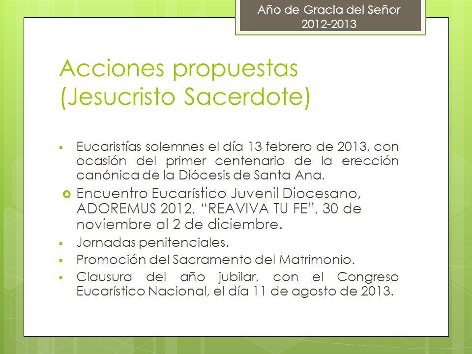 Acciones propuestas (Jesucristo Sacerdote) Eucaristías solemnes el día 13 febrero de 2013, con ocasión del primer centenario de la erección canónica de la Diócesis de Santa Ana.