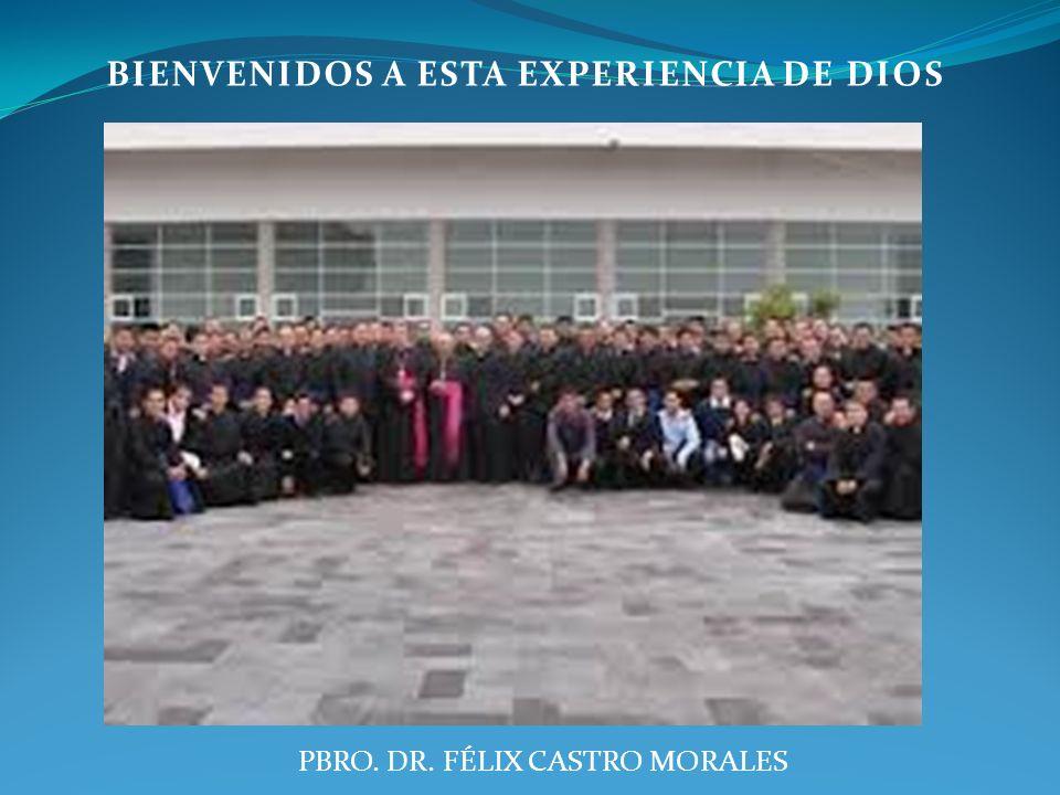 BIENVENIDOS A ESTA EXPERIENCIA DE DIOS PBRO. DR. FÉLIX CASTRO MORALES