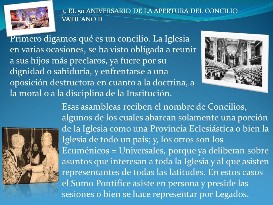 3.EL 50 ANIVERSARIO DE LA APERTURA DEL CONCILIO VATICANO II Primero digamos qué es un concilio.