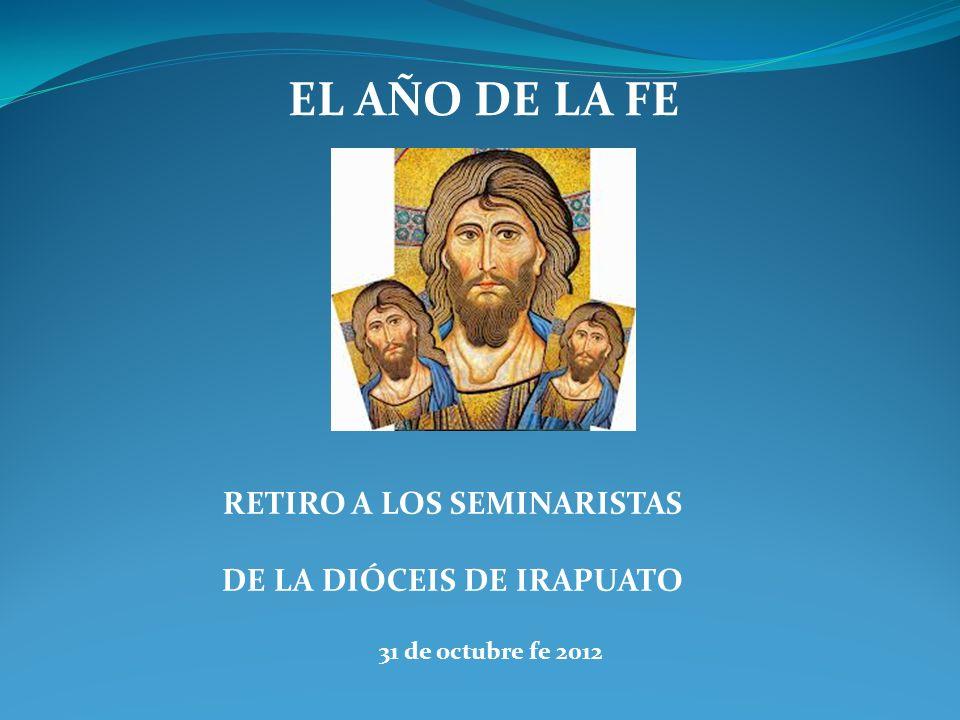 EL AÑO DE LA FE RETIRO A LOS SEMINARISTAS DE LA DIÓCEIS DE IRAPUATO 31 de octubre fe 2012