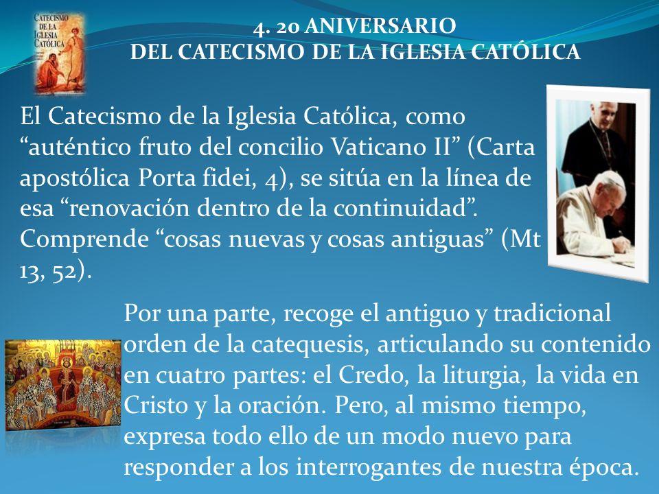 4. 20 ANIVERSARIO DEL CATECISMO DE LA IGLESIA CATÓLICA Por una parte, recoge el antiguo y tradicional orden de la catequesis, articulando su contenido