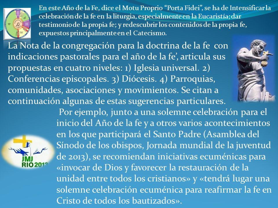 La Nota de la congregación para la doctrina de la fe con indicaciones pastorales para el año de la fe, articula sus propuestas en cuatro niveles: 1) Iglesia universal.