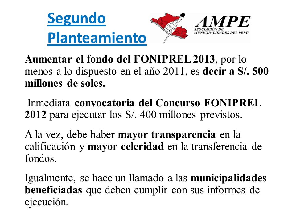 Segundo Planteamiento Aumentar el fondo del FONIPREL 2013, por lo menos a lo dispuesto en el año 2011, es decir a S/. 500 millones de soles. Inmediata