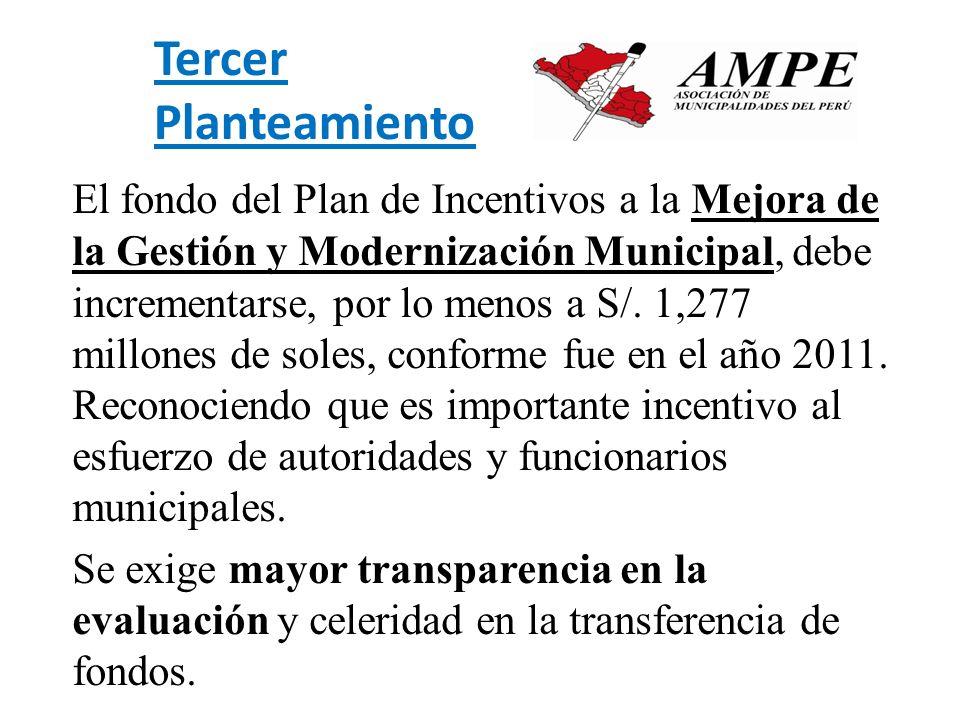 Tercer Planteamiento El fondo del Plan de Incentivos a la Mejora de la Gestión y Modernización Municipal, debe incrementarse, por lo menos a S/. 1,277