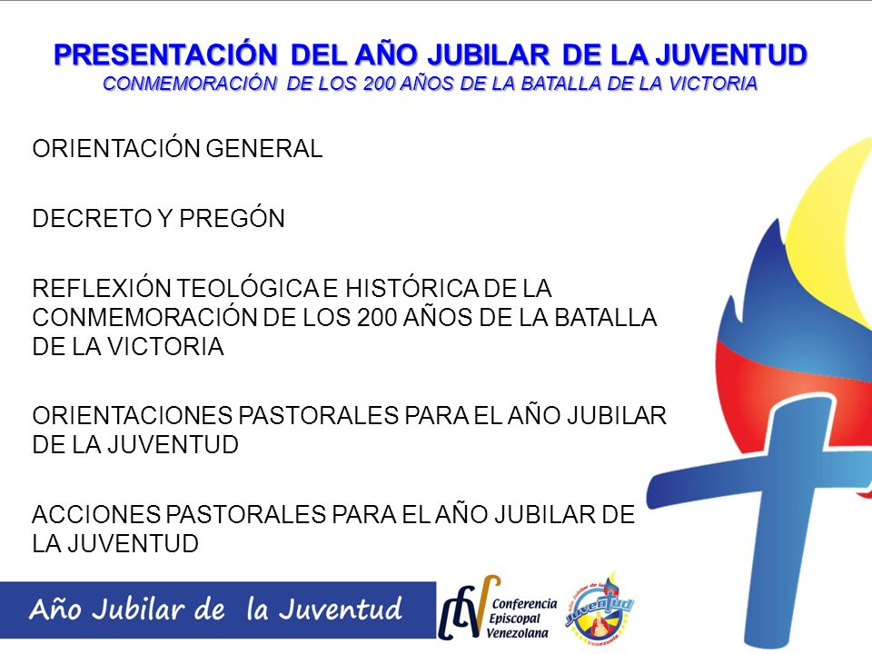 PRESENTACIÓN DEL AÑO JUBILAR DE LA JUVENTUD CONMEMORACIÓN DE LOS 200 AÑOS DE LA BATALLA DE LA VICTORIA ORIENTACIÓN GENERAL DECRETO Y PREGÓN REFLEXIÓN