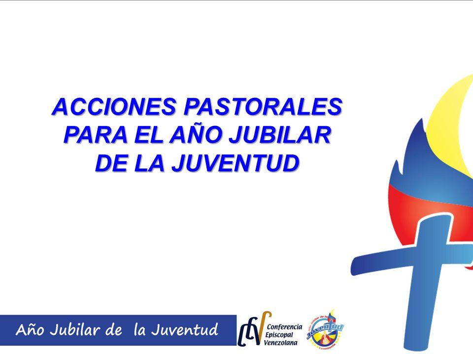 ACCIONES PASTORALES PARA EL AÑO JUBILAR DE LA JUVENTUD