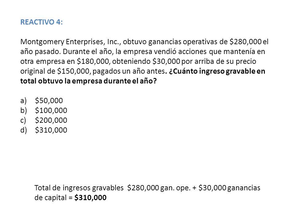 REACTIVO 4: Montgomery Enterprises, Inc., obtuvo ganancias operativas de $280,000 el año pasado. Durante el año, la empresa vendió acciones que manten