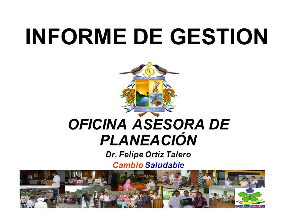 INFORME DE GESTION OFICINA ASESORA DE PLANEACIÓN Dr. Felipe Ortiz Talero Cambio Saludable