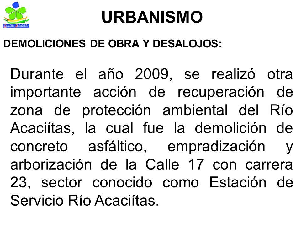 URBANISMO Durante el año 2009, se realizó otra importante acción de recuperación de zona de protección ambiental del Río Acaciítas, la cual fue la demolición de concreto asfáltico, empradización y arborización de la Calle 17 con carrera 23, sector conocido como Estación de Servicio Río Acaciítas.