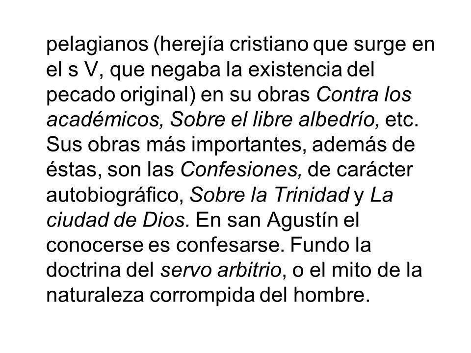 pelagianos (herejía cristiano que surge en el s V, que negaba la existencia del pecado original) en su obras Contra los académicos, Sobre el libre albedrío, etc.