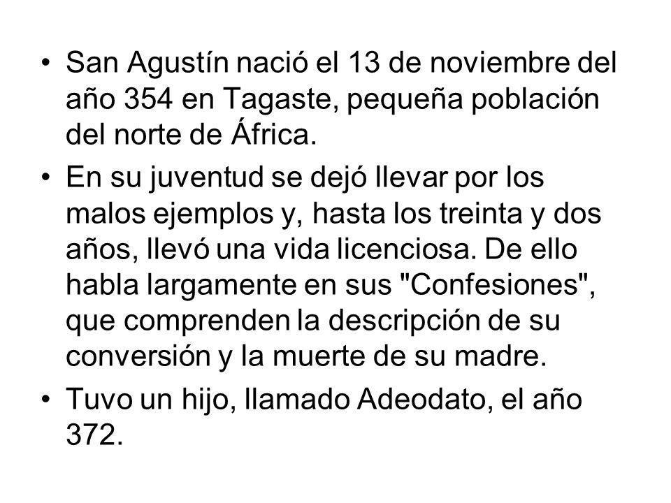 San Agustín nació el 13 de noviembre del año 354 en Tagaste, pequeña población del norte de África. En su juventud se dejó llevar por los malos ejempl