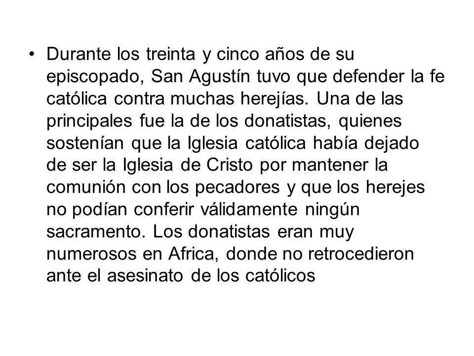 Durante los treinta y cinco años de su episcopado, San Agustín tuvo que defender la fe católica contra muchas herejías. Una de las principales fue la