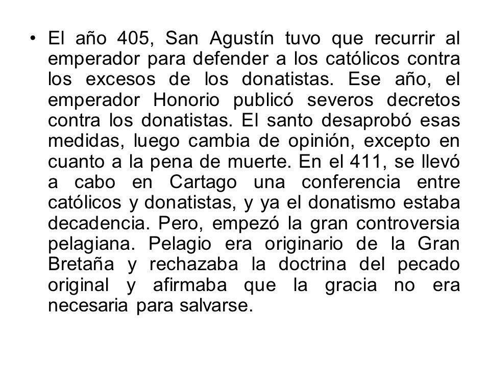 El año 405, San Agustín tuvo que recurrir al emperador para defender a los católicos contra los excesos de los donatistas. Ese año, el emperador Honor