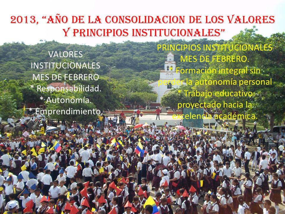 2013, AÑO DE LA CONSOLIDACION DE LOS VALORES Y PRINCIPIOS INSTITUCIONALES VALORES INSTITUCIONALES MES DE FEBRERO * Responsabilidad. * Autonomía. * Emp