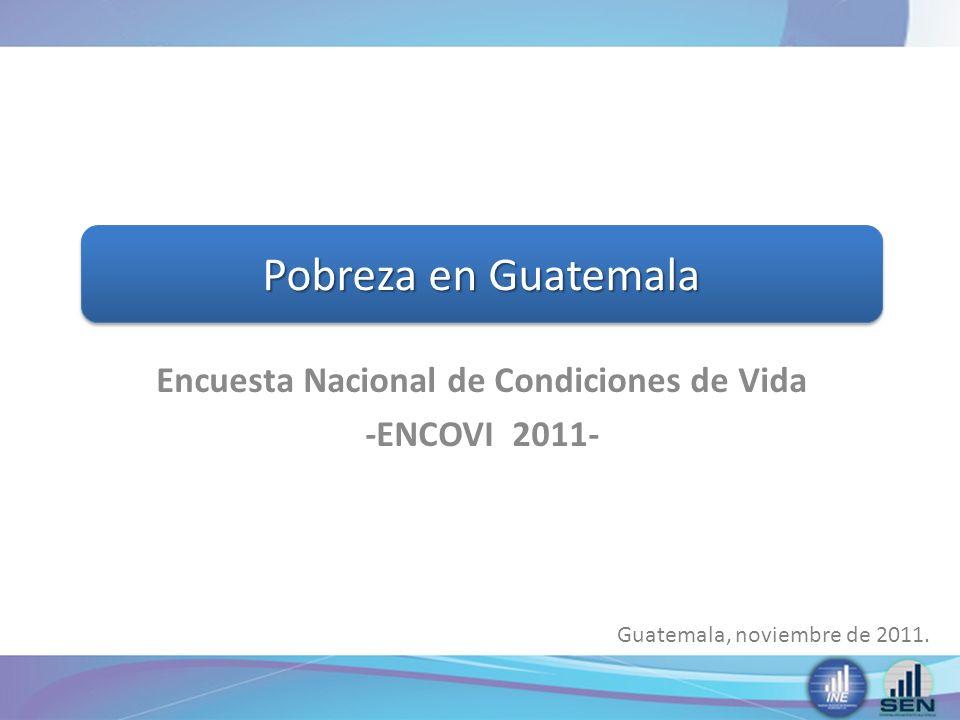 Encuesta Nacional de Condiciones de Vida -ENCOVI 2011- Pobreza en Guatemala Guatemala, noviembre de 2011.