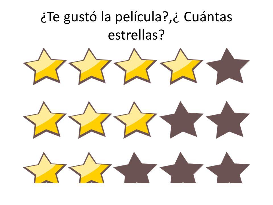 ¿Te gustó la película?,¿ Cuántas estrellas?