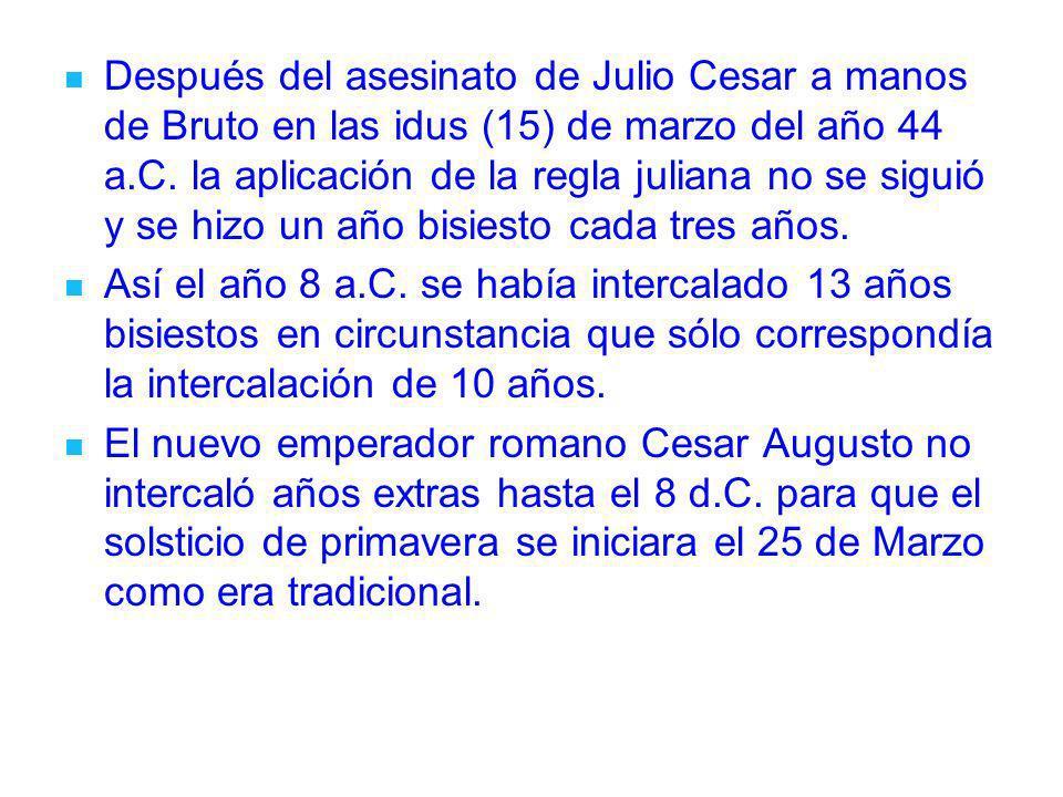 Después del asesinato de Julio Cesar a manos de Bruto en las idus (15) de marzo del año 44 a.C. la aplicación de la regla juliana no se siguió y se hi