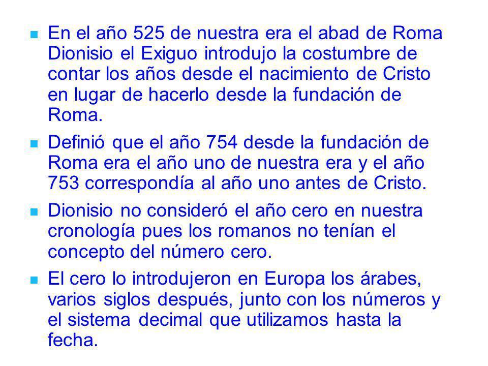 En el año 525 de nuestra era el abad de Roma Dionisio el Exiguo introdujo la costumbre de contar los años desde el nacimiento de Cristo en lugar de ha