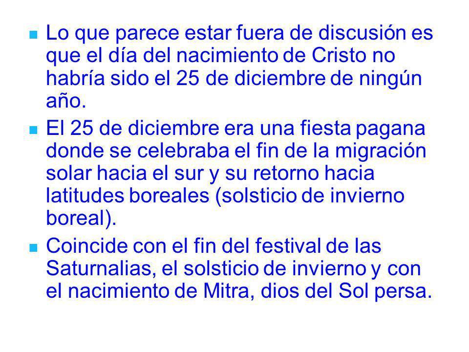 Lo que parece estar fuera de discusión es que el día del nacimiento de Cristo no habría sido el 25 de diciembre de ningún año. El 25 de diciembre era