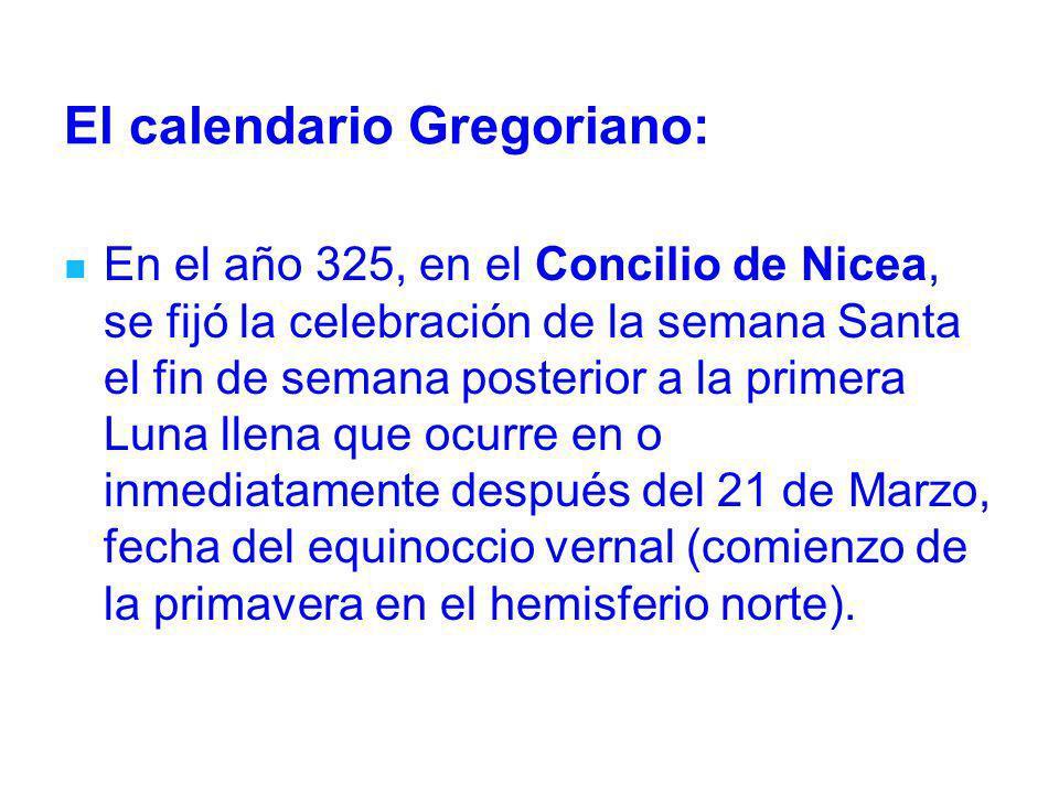El calendario Gregoriano: En el año 325, en el Concilio de Nicea, se fijó la celebración de la semana Santa el fin de semana posterior a la primera Lu