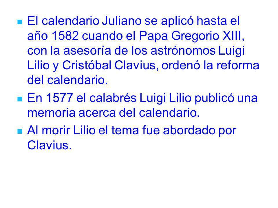 El calendario Juliano se aplicó hasta el año 1582 cuando el Papa Gregorio XIII, con la asesoría de los astrónomos Luigi Lilio y Cristóbal Clavius, ord