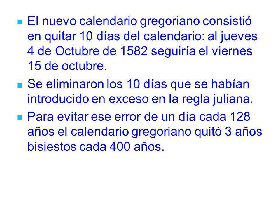 El nuevo calendario gregoriano consistió en quitar 10 días del calendario: al jueves 4 de Octubre de 1582 seguiría el viernes 15 de octubre. Se elimin