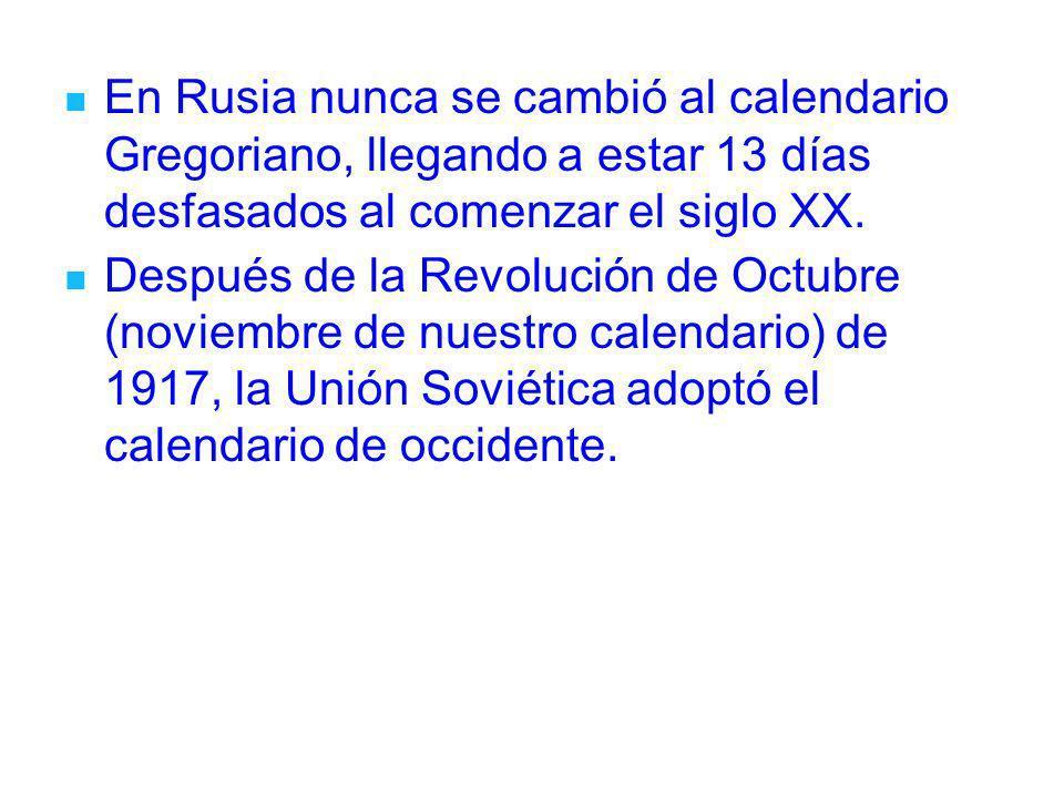 En Rusia nunca se cambió al calendario Gregoriano, llegando a estar 13 días desfasados al comenzar el siglo XX. Después de la Revolución de Octubre (n