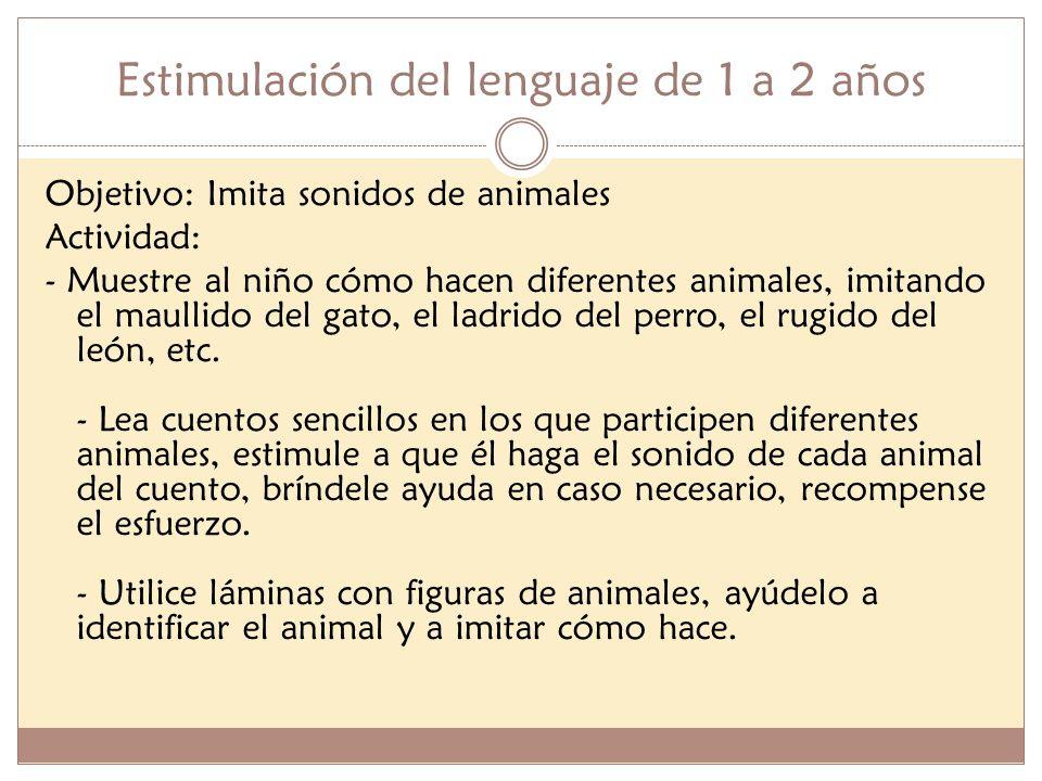 Estimulación del lenguaje de 1 a 2 años Objetivo: Imita sonidos de animales Actividad: - Muestre al niño cómo hacen diferentes animales, imitando el m
