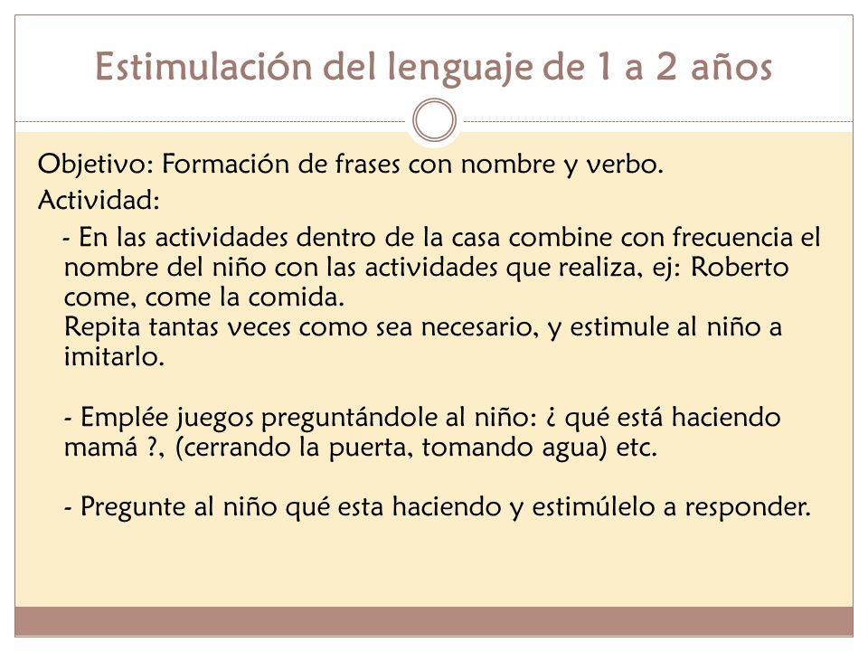 Estimulación del lenguaje de 1 a 2 años Objetivo: Formación de frases con nombre y verbo. Actividad: - En las actividades dentro de la casa combine co