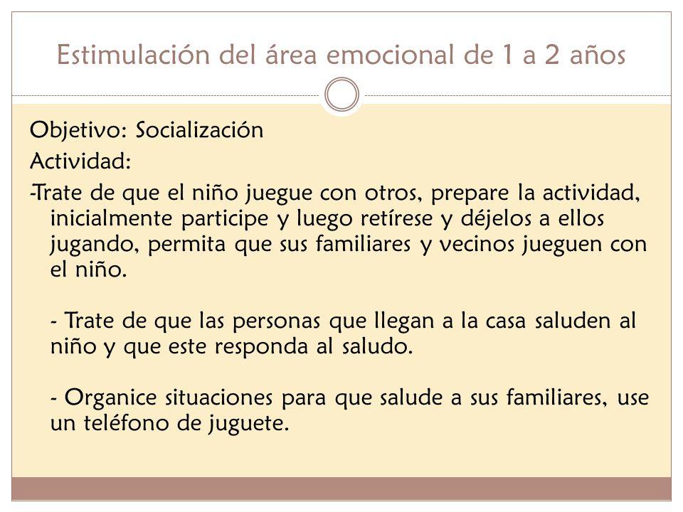 Estimulación del área emocional de 1 a 2 años Objetivo: Socialización Actividad: -Trate de que el niño juegue con otros, prepare la actividad, inicial