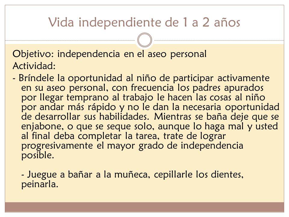 Vida independiente de 1 a 2 años Objetivo: independencia en el aseo personal Actividad: - Bríndele la oportunidad al niño de participar activamente en