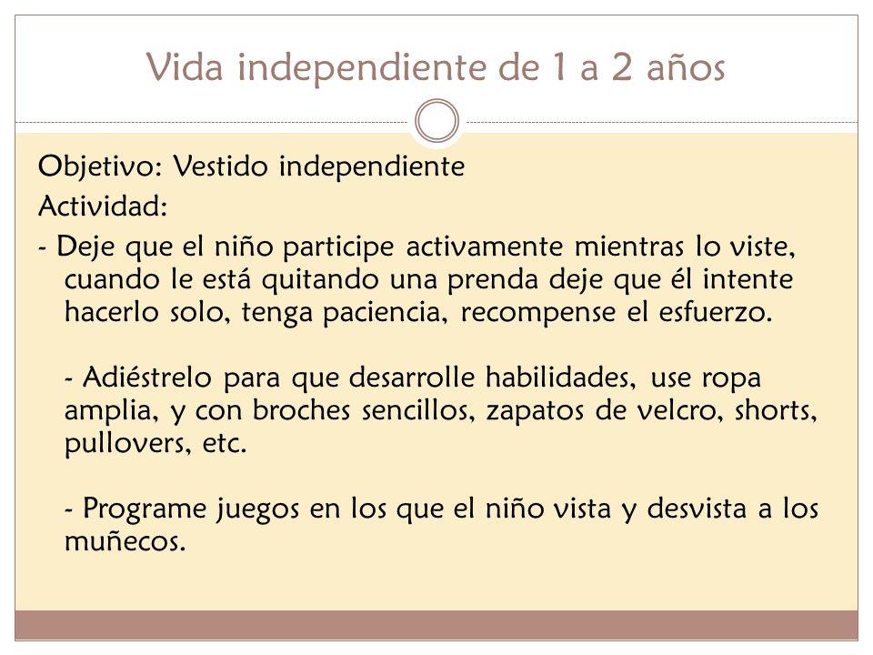 Vida independiente de 1 a 2 años Objetivo: Vestido independiente Actividad: - Deje que el niño participe activamente mientras lo viste, cuando le está