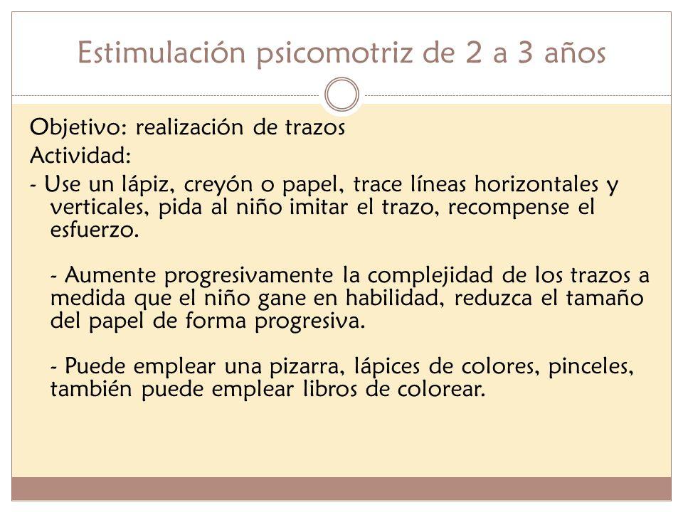 Estimulación psicomotriz de 2 a 3 años Objetivo: realización de trazos Actividad: - Use un lápiz, creyón o papel, trace líneas horizontales y vertical