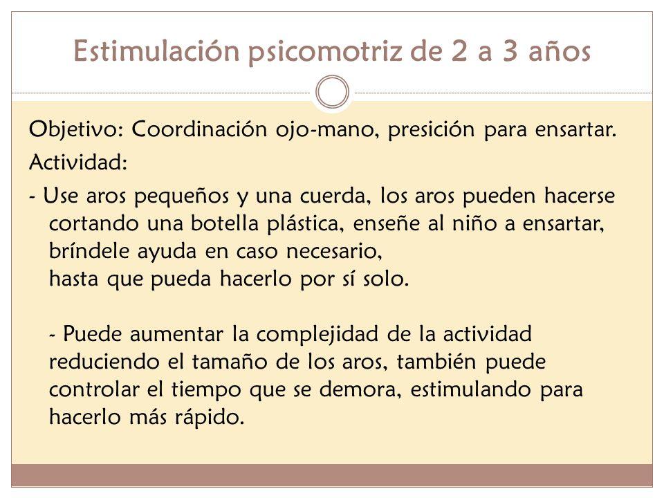 Estimulación psicomotriz de 2 a 3 años Objetivo: Coordinación ojo-mano, presición para ensartar. Actividad: - Use aros pequeños y una cuerda, los aros