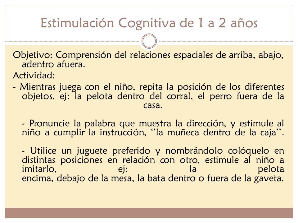 Estimulación Cognitiva de 1 a 2 años Objetivo: Comprensión del relaciones espaciales de arriba, abajo, adentro afuera. Actividad: - Mientras juega con