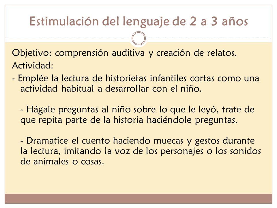 Estimulación del lenguaje de 2 a 3 años Objetivo: comprensión auditiva y creación de relatos. Actividad: - Emplée la lectura de historietas infantiles