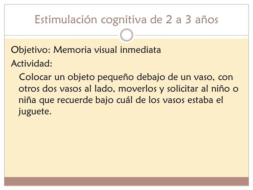 Estimulación cognitiva de 2 a 3 años Objetivo: Memoria visual inmediata Actividad: Colocar un objeto pequeño debajo de un vaso, con otros dos vasos al