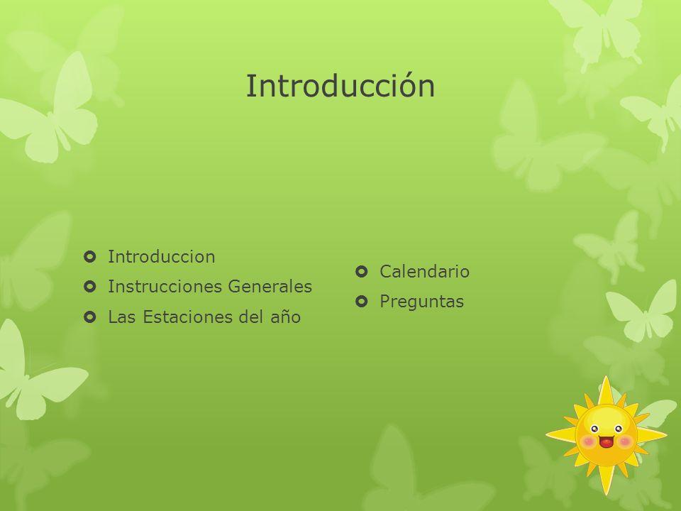 Introducción Introduccion Instrucciones Generales Las Estaciones del año Calendario Preguntas