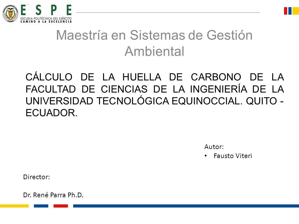 CÁLCULO DE LA HUELLA DE CARBONO DE LA FACULTAD DE CIENCIAS DE LA INGENIERÍA DE LA UNIVERSIDAD TECNOLÓGICA EQUINOCCIAL. QUITO - ECUADOR. Maestría en Si