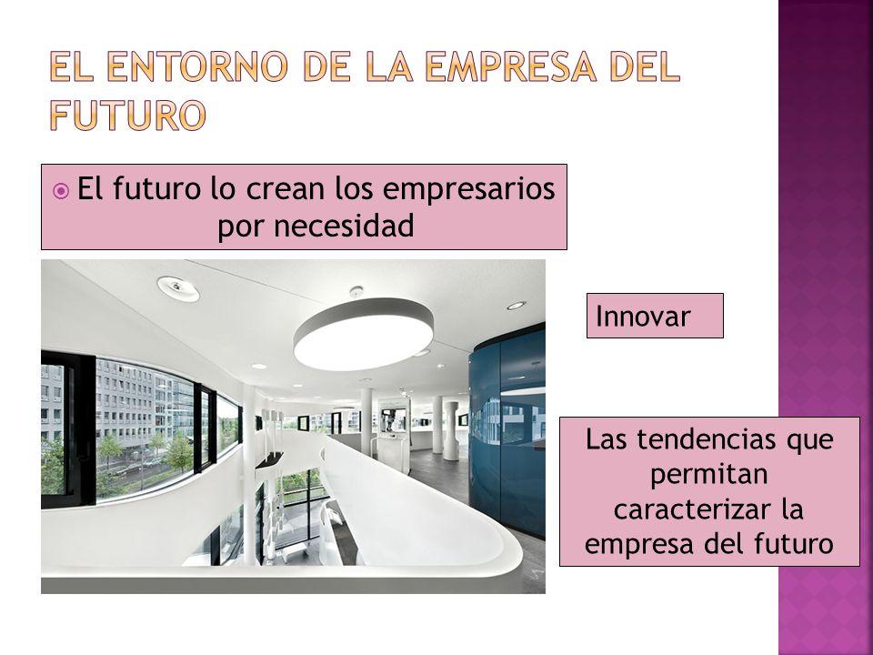 El futuro lo crean los empresarios por necesidad Innovar Las tendencias que permitan caracterizar la empresa del futuro
