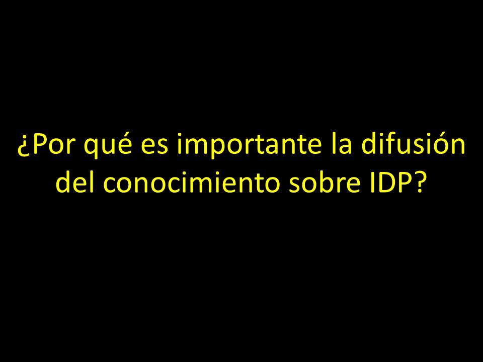 ¿Por qué es importante la difusión del conocimiento sobre IDP?