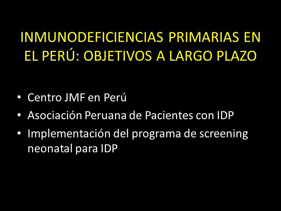 Centro JMF en Perú Asociación Peruana de Pacientes con IDP Implementación del programa de screening neonatal para IDP INMUNODEFICIENCIAS PRIMARIAS EN EL PERÚ: OBJETIVOS A LARGO PLAZO