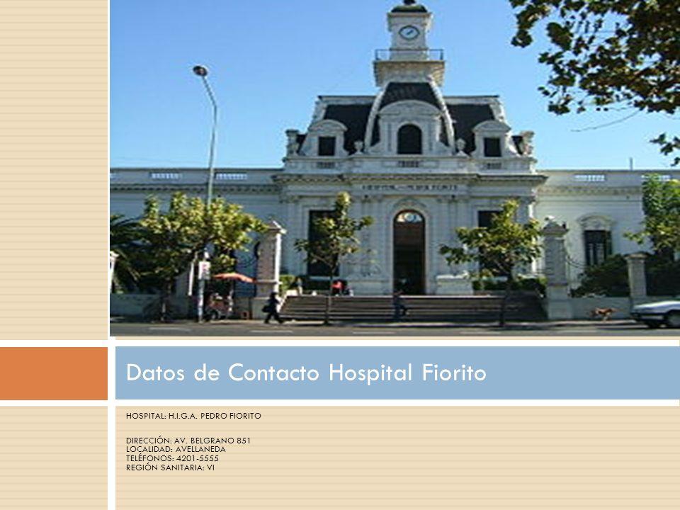 HOSPITAL: H.I.G.A. PEDRO FIORITO DIRECCIÓN: AV.