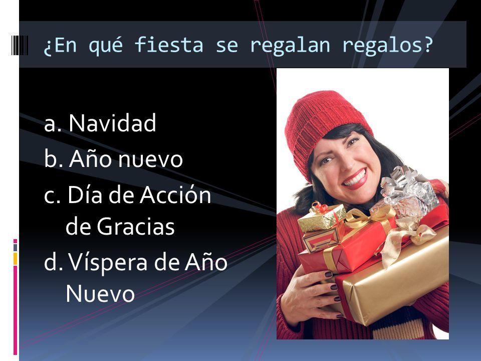 a.Navidad b. Año nuevo c. Día de Acción de Gracias d.