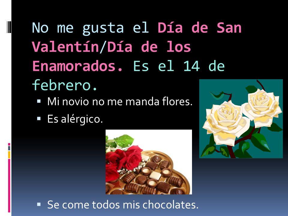 No me gusta el Día de San Valentín/Día de los Enamorados.
