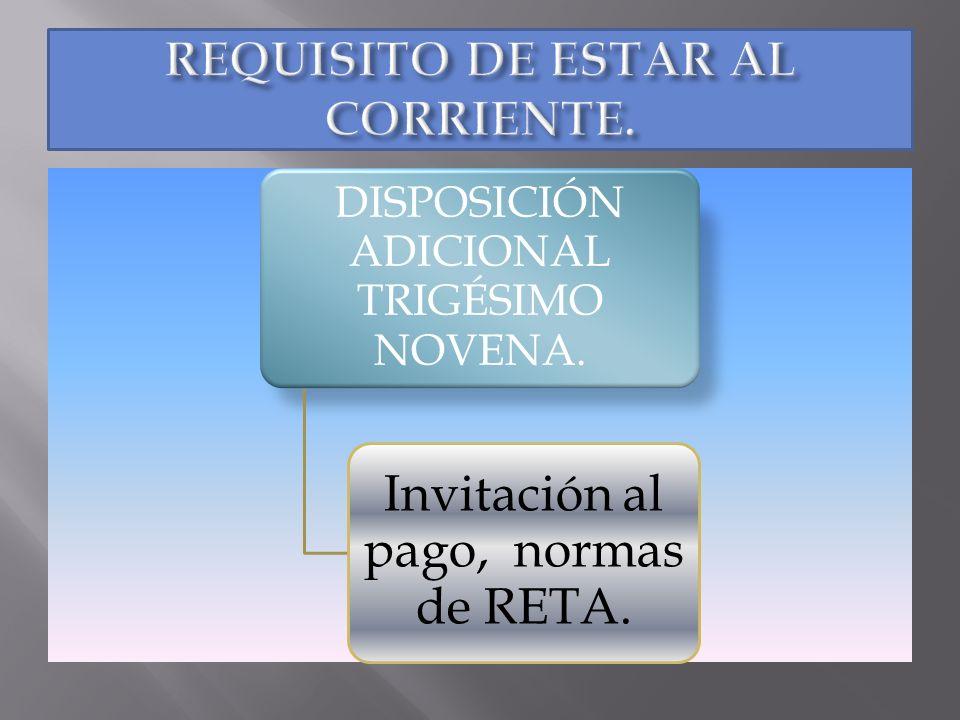 DISPOSICIÓN ADICIONAL TRIGÉSIMO NOVENA. Invitación al pago, normas de RETA.