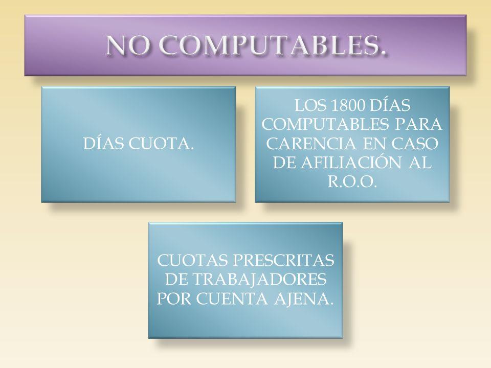DÍAS CUOTA. LOS 1800 DÍAS COMPUTABLES PARA CARENCIA EN CASO DE AFILIACIÓN AL R.O.O. CUOTAS PRESCRITAS DE TRABAJADORES POR CUENTA AJENA.