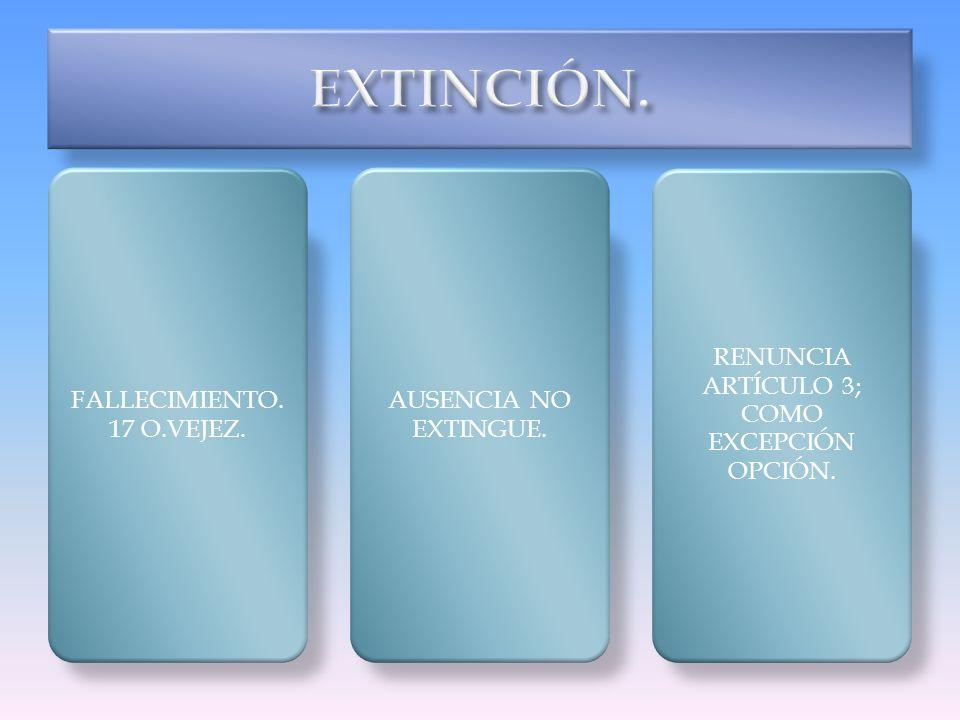 FALLECIMIENTO. 17 O.VEJEZ. AUSENCIA NO EXTINGUE. RENUNCIA ARTÍCULO 3; COMO EXCEPCIÓN OPCIÓN.