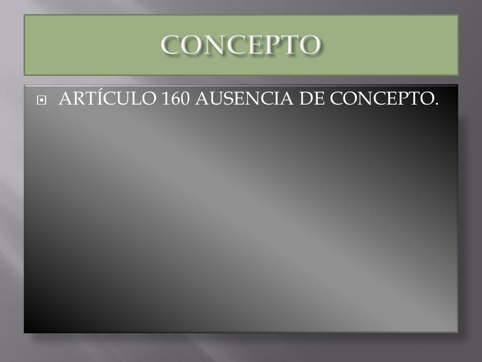 ARTÍCULO 160 AUSENCIA DE CONCEPTO.